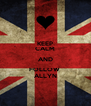 KEEP CALM AND FOLLOW  ALLYN - Personalised Poster A4 size