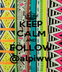 KEEP CALM AND FOLLOW @alpiww - Personalised Poster A4 size