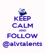 KEEP CALM AND FOLLOW @alvtalents - Personalised Poster A4 size