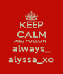 KEEP CALM AND FOLLOW  always_ alyssa_xo - Personalised Poster A4 size