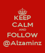 KEEP CALM AND FOLLOW @Alzaminz - Personalised Poster A4 size