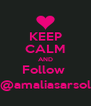 KEEP CALM AND Follow  @amaliasarsol - Personalised Poster A4 size