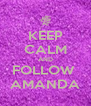 KEEP CALM AND FOLLOW  AMANDA - Personalised Poster A4 size