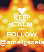 KEEP CALM AND FOLLOW @amelgasela - Personalised Poster A4 size