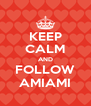 KEEP CALM AND FOLLOW AMIAMI - Personalised Poster A4 size
