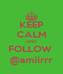 KEEP CALM AND FOLLOW  @amiirrr - Personalised Poster A4 size