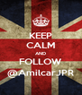 KEEP CALM AND FOLLOW @AmilcarJPR - Personalised Poster A4 size