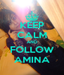 KEEP CALM AND FOLLOW AMINA - Personalised Poster A4 size