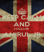 KEEP CALM AND FOLLOW  AMIRUL JR  - Personalised Poster A4 size