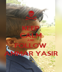 KEEP CALM AND FOLLOW AMMAR YASIR - Personalised Poster A4 size