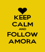 KEEP CALM AND FOLLOW AMORA - Personalised Poster A4 size