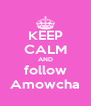 KEEP CALM AND follow Amowcha - Personalised Poster A4 size