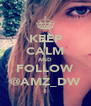 KEEP CALM AND FOLLOW @AMZ_DW - Personalised Poster A4 size