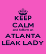 KEEP CALM and follow an ATLANTA LEAK LADY - Personalised Poster A4 size