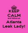 KEEP CALM and follow an Atlanta Leak Lady! - Personalised Poster A4 size
