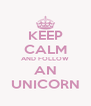 KEEP CALM AND FOLLOW AN UNICORN - Personalised Poster A4 size