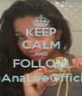 KEEP CALM AND FOLLOW @AnaLeeOfficial - Personalised Poster A4 size