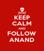 KEEP CALM AND FOLLOW ANAND - Personalised Poster A4 size