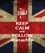 KEEP CALM AND FOLLOW @anasfrbi - Personalised Poster A4 size