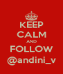 KEEP CALM AND FOLLOW @andini_v - Personalised Poster A4 size