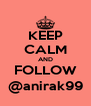 KEEP CALM AND FOLLOW @anirak99 - Personalised Poster A4 size