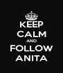 KEEP CALM AND FOLLOW ANITA - Personalised Poster A4 size