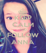 KEEP CALM AND FOLLOW ANNA - Personalised Poster A4 size