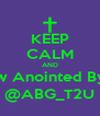 KEEP CALM AND Follow Anointed By God @ABG_T2U - Personalised Poster A4 size