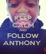 KEEP CALM AND FOLLOW ANTHONY  - Personalised Poster A4 size