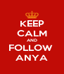 KEEP CALM AND FOLLOW  ANYA - Personalised Poster A4 size