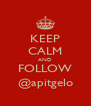 KEEP CALM AND FOLLOW @apitgelo - Personalised Poster A4 size