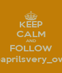 KEEP CALM AND FOLLOW @aprilsvery_own - Personalised Poster A4 size