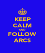 KEEP CALM AND FOLLOW ARCS - Personalised Poster A4 size