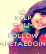 KEEP CALM AND FOLLOW @ARETAEDGINA1 - Personalised Poster A4 size