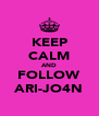 KEEP CALM AND FOLLOW ARI-JO4N - Personalised Poster A4 size