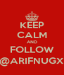 KEEP CALM AND FOLLOW @ARIFNUGX - Personalised Poster A4 size
