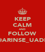 KEEP CALM AND FOLLOW @ARINSE_UADE - Personalised Poster A4 size