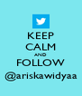 KEEP CALM AND FOLLOW @ariskawidyaa - Personalised Poster A4 size