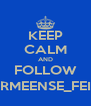 KEEP CALM AND FOLLOW @ARMEENSE_FEITEN - Personalised Poster A4 size