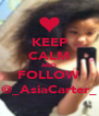 KEEP CALM AND FOLLOW @_AsiaCarter_ - Personalised Poster A4 size