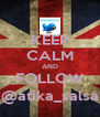 KEEP CALM AND FOLLOW @atika_salsa - Personalised Poster A4 size
