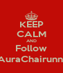KEEP CALM AND Follow @AuraChairunnisa - Personalised Poster A4 size
