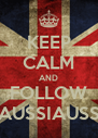 KEEP CALM AND FOLLOW AUSSIAUSS - Personalised Poster A4 size