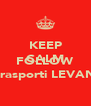 KEEP CALM AND FOLLOW autotrasporti LEVANTESI - Personalised Poster A4 size