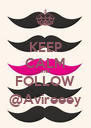 KEEP CALM AND FOLLOW @Avireeey - Personalised Poster A4 size