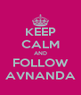 KEEP CALM AND FOLLOW AVNANDA - Personalised Poster A4 size