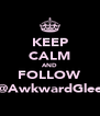 KEEP CALM AND FOLLOW @AwkwardGlee - Personalised Poster A4 size