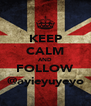 KEEP CALM AND FOLLOW @ayieyuyeyo - Personalised Poster A4 size
