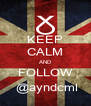 KEEP CALM AND FOLLOW  @ayndcml - Personalised Poster A4 size