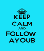 KEEP CALM AND FOLLOW  AYOUB - Personalised Poster A4 size